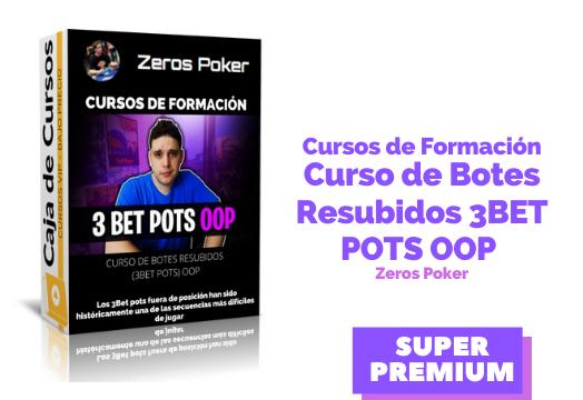 Curso de Botes Resubidos (3BET POTS) OOP – Zeros Poker