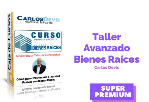 Curso Taller Avanzado de Bienes Raíces – Carlos Devis